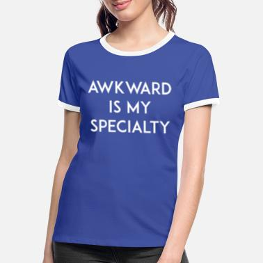Specialty Awkward is my Specialty - Women's Ringer T-Shirt