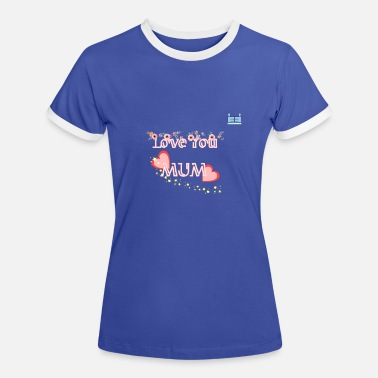 Love You Mum - Women's Ringer T-Shirt