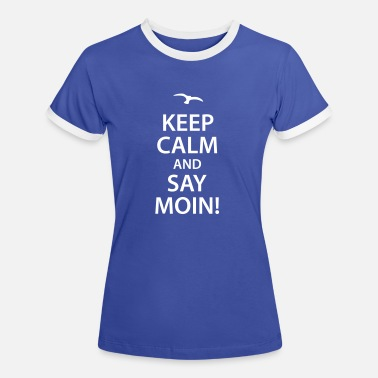 Hamburg keep calm and say moin Norddeutsch Hamburg Möwe - Frauen Kontrast-T-Shirt