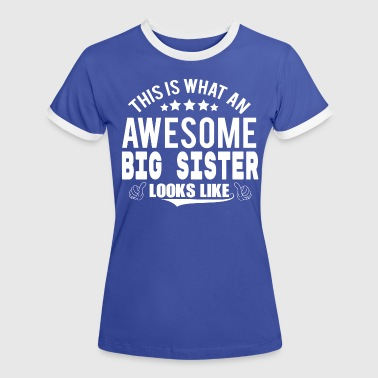 THIS IS WHAT AN AWESOME BIG SISTER LOOKS LIKE - Women's Ringer T-Shirt