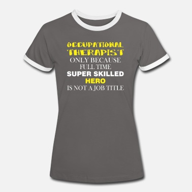 Therapist Occupational Therapist - Occupational Therapist - Women's Ringer T-Shirt