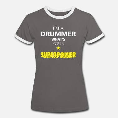 Drummer Apparel Drummer - I'm a Drummer what's your superpower - Women's Ringer T-Shirt