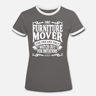 Furniture furniture mover the one and only - Women's Ringer T-Shirt