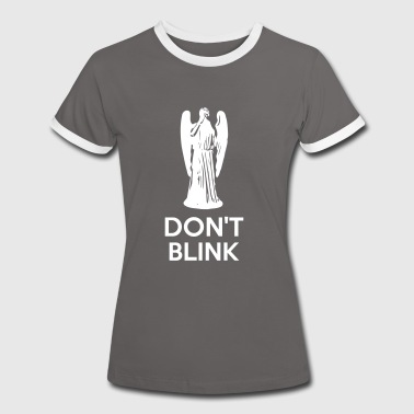 Don't Blink - Women's Ringer T-Shirt