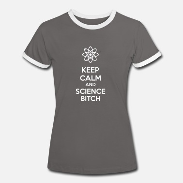 Keep Calm And Do Science Keep Calm And Science Bitch - Women's Ringer T-Shirt