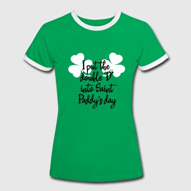 I put the double 'D' into Saint Paddy's day - Women's Ringer T-Shirt