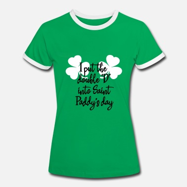 Boobs Double I put the double 'D' into Saint Paddy's day - Women's Ringer T-Shirt