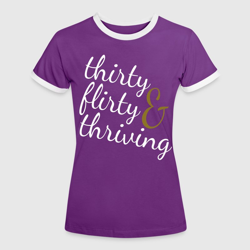 30 thirty flirty thriving - Women's Ringer T-Shirt