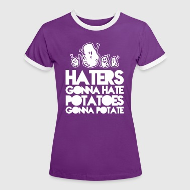 haters gonna hate potatoes gonna potate - Women's Ringer T-Shirt