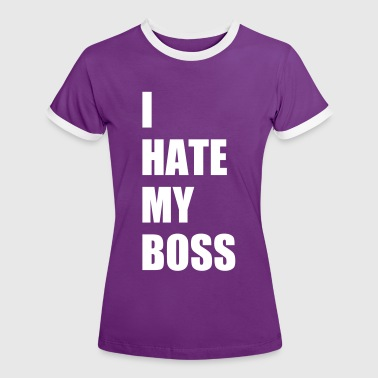 I hate my boss - Women's Ringer T-Shirt