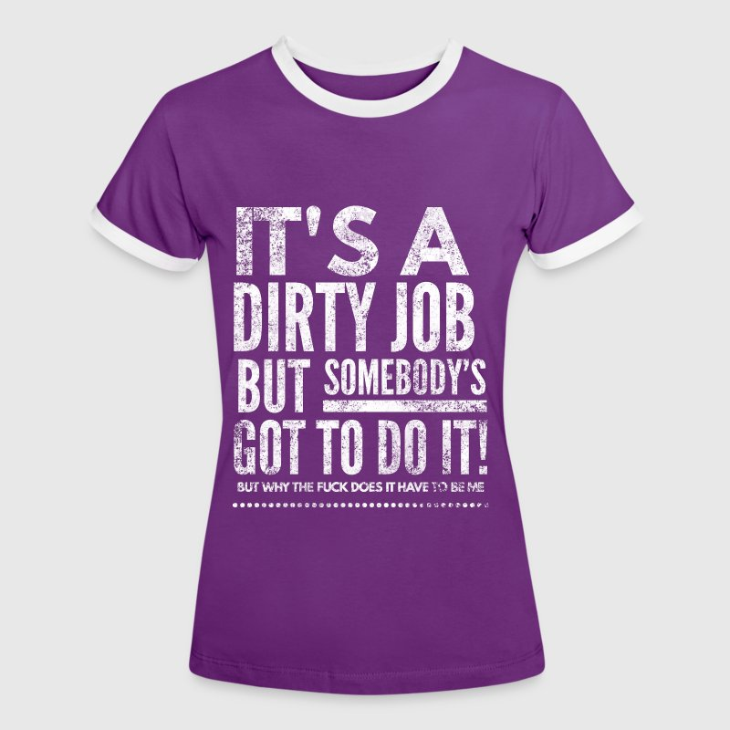 it's a dirty job but somebody's got to do it - Vrouwen contrastshirt