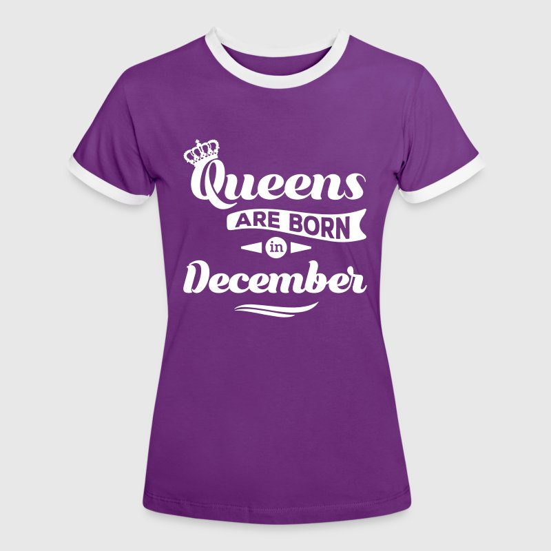 Queens are born in december birthday December - Women's Ringer T-Shirt