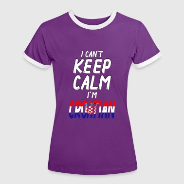 I can´t Keep Calm i´m Croatian - Frauen Kontrast-T-Shirt