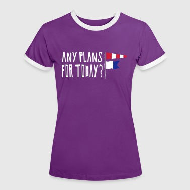 Any Plans For Today? - Frauen Kontrast-T-Shirt