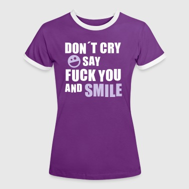 Ficker Smiley Don´t cry say fuck you and smile (Smiley) - Frauen Kontrast-T-Shirt