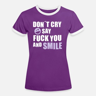 Smiley Fick Dich Don´t cry say fuck you and smile (Smiley) - Frauen Kontrast-T-Shirt