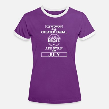 Born In July THE BEST ARE BORN IN JULY - Women's Ringer T-Shirt