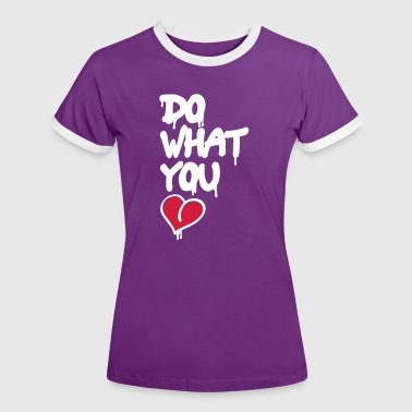 do what you love - Camiseta contraste mujer