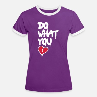 Do What You Love do what you love - Vrouwen contrastshirt