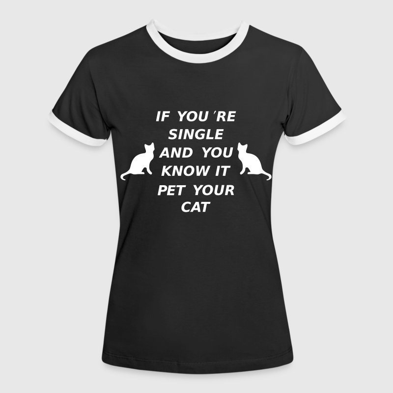 If You're Single And You Know It Pet Your Cat - Women's Ringer T-Shirt
