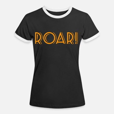 ROAR ! - Frauen Ringer T-Shirt