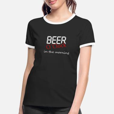 Clock beer o clock in the morning - Women's Ringer T-Shirt