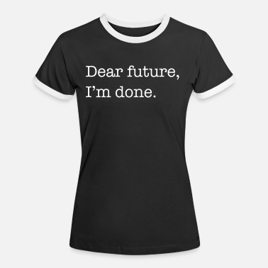 Conclude Dear Future, I'm Done - Women's Ringer T-Shirt