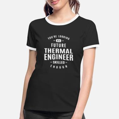 Thermals Thermal Engineer - Women's Ringer T-Shirt