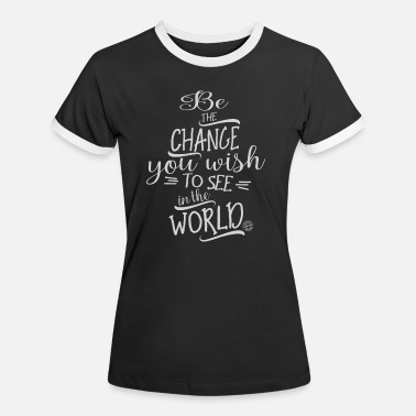 Change Be The Change - Motivation - Maglietta contrast donna