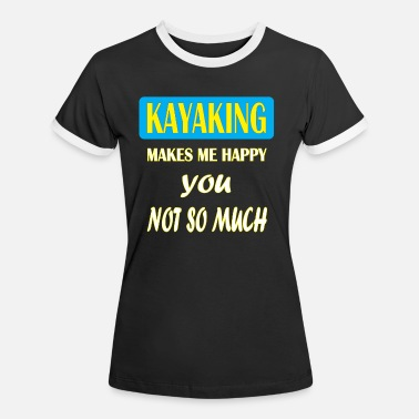 Kayak Kayaking - Kayaking makes me happy you not so much - Women's Ringer T-Shirt