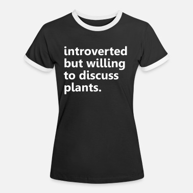 House Plant Introverted But Willing To Discuss Plants Quote - Women's Ringer T-Shirt