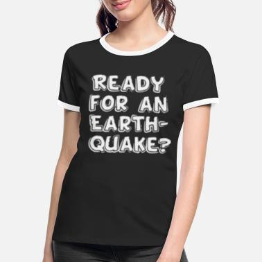 Earthquake Ready for an earthquake? - Women's Ringer T-Shirt