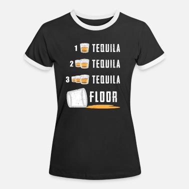Tequila Tequila Drinking Shots Floor Funny Party Drinker - Women's Ringer T-Shirt