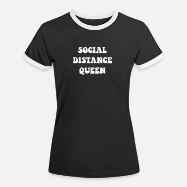 Social Social Distance Queen - Women's Ringer T-Shirt
