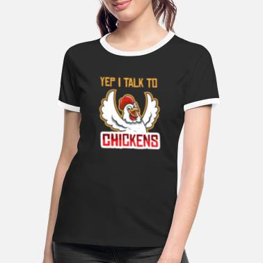 Yep I Talk To Chickens - Frauen Ringer T-Shirt