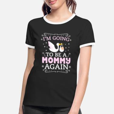 Mother I'm Going To Be A Mommy Again - Future Mom - Women's Ringer T-Shirt