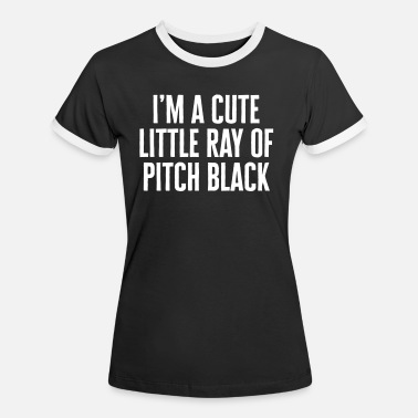 Little Ray Of Pitch Black Funny Quote - Kontrast-T-shirt dam