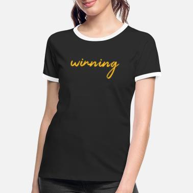 Winning winning - Women's Ringer T-Shirt
