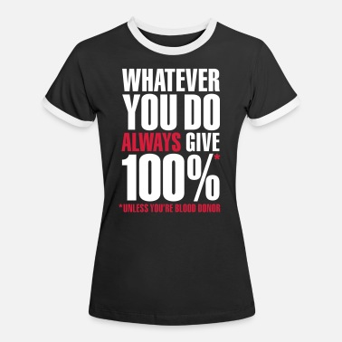 Fonceur Whatever you do always give 100%. Unless you're - T-shirt contrasté Femme