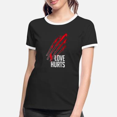 Hurt Love Hurts. Love hurts - Women's Ringer T-Shirt