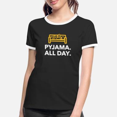 Bed Underwear Throughout The Day In Your Pajamas! - Women's Ringer T-Shirt