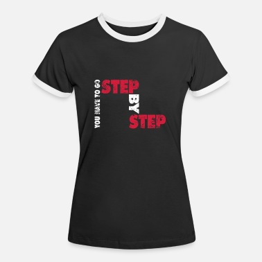 Steps Step by Step | Step by step - Women's Ringer T-Shirt