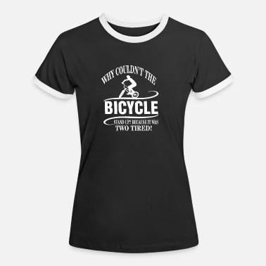why couln`t the bicycle .... - Women's Ringer T-Shirt