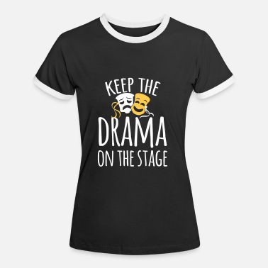 Drama School keep the drama on the stage - Women's Ringer T-Shirt