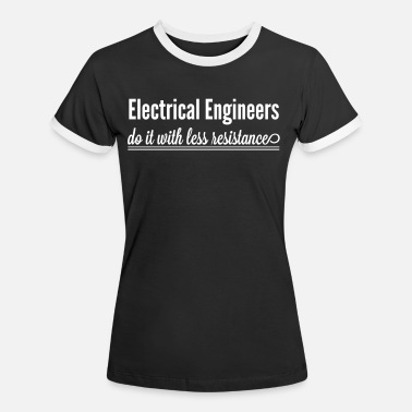 Electrical Engineer Electrical Engineers Do It With Less Resistance - Women's Ringer T-Shirt