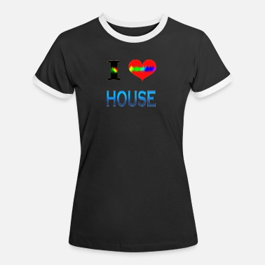 I Love House I Love HOUSE - Women's Ringer T-Shirt