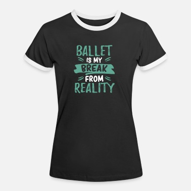 Beautiful Funny Ballet Break Reality Comic Love - Women's Ringer T-Shirt