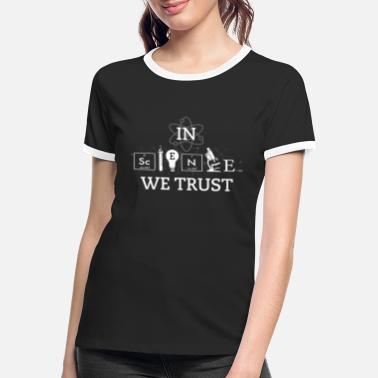 We In Science We Trust - Frauen Ringer T-Shirt