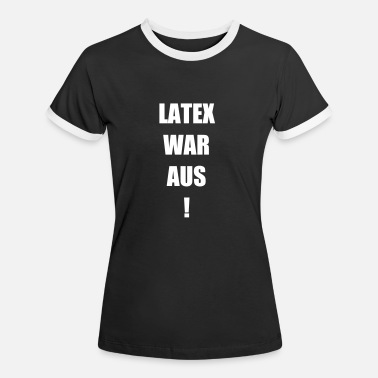 Bdsm Humor Latex war aus! - Frauen Kontrast-T-Shirt