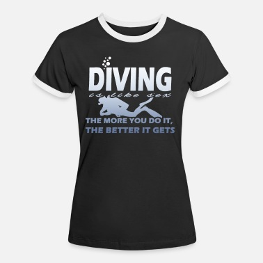 Dive Sex Diving is like sex - Women's Ringer T-Shirt